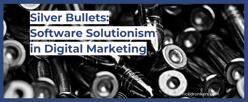 Silver Bullets: Software Solutionism in Digital Marketing