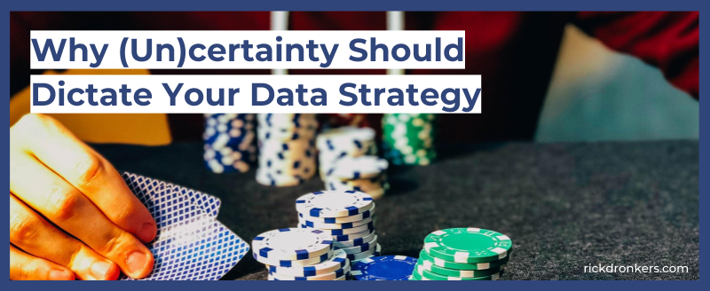 Why (Un)certainty Should Dictate Your Data Strategy